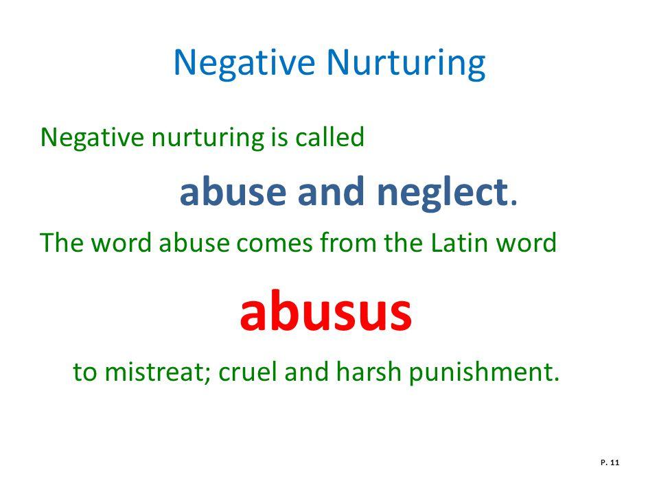 Negative Nurturing Negative nurturing is called abuse and neglect.