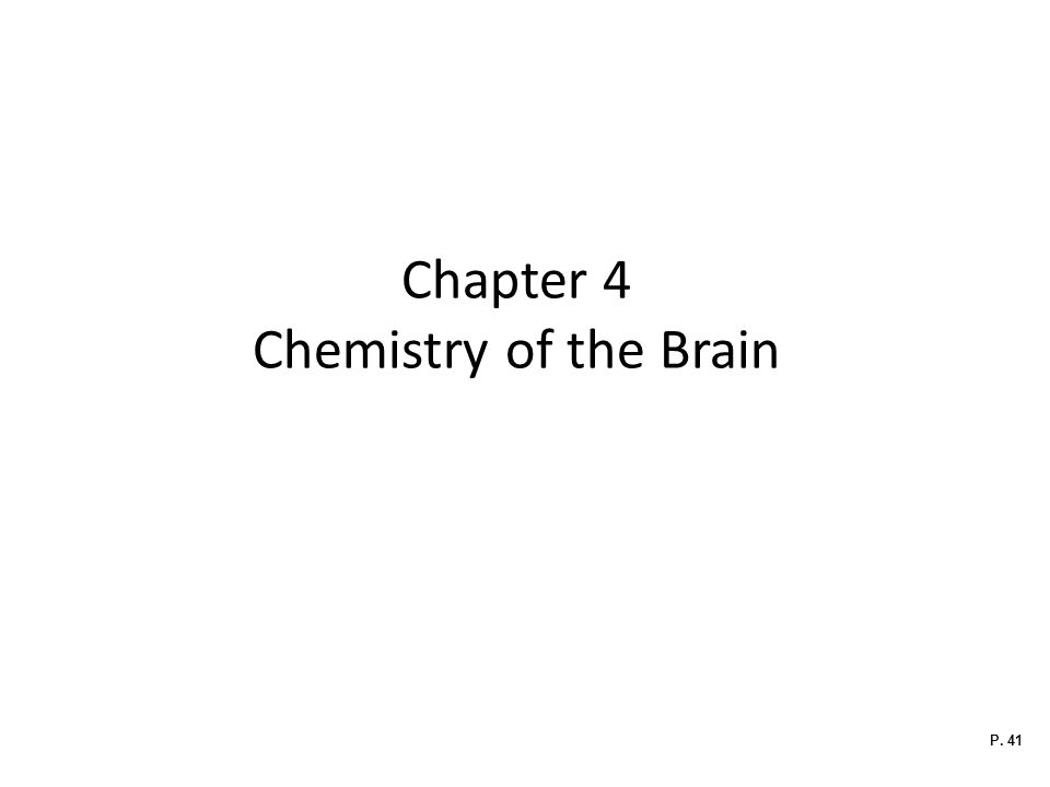 Chapter 4 Chemistry of the Brain P. 41