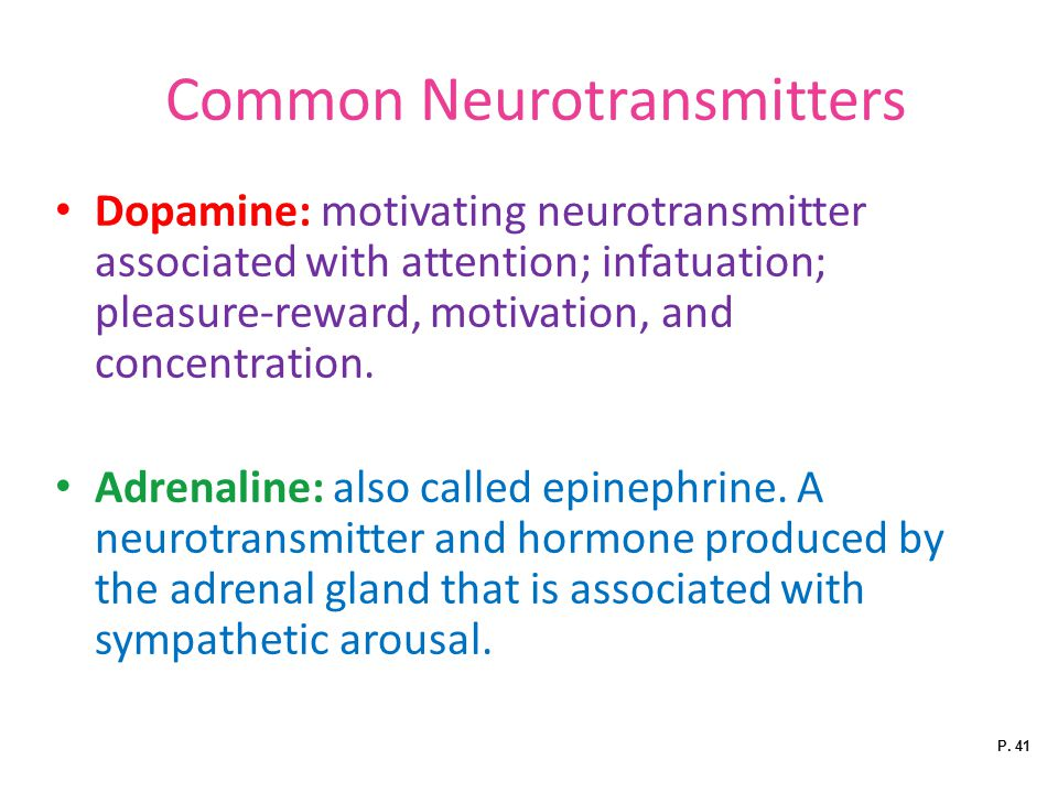 Common Neurotransmitters Dopamine: motivating neurotransmitter associated with attention; infatuation; pleasure-reward, motivation, and concentration.