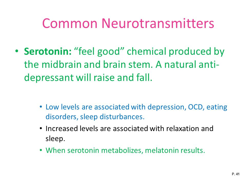 Common Neurotransmitters Serotonin: feel good chemical produced by the midbrain and brain stem.