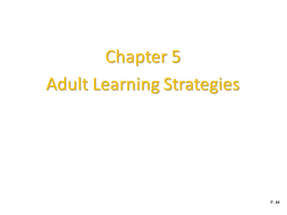 Chapter 5 Adult Learning Strategies P. 44