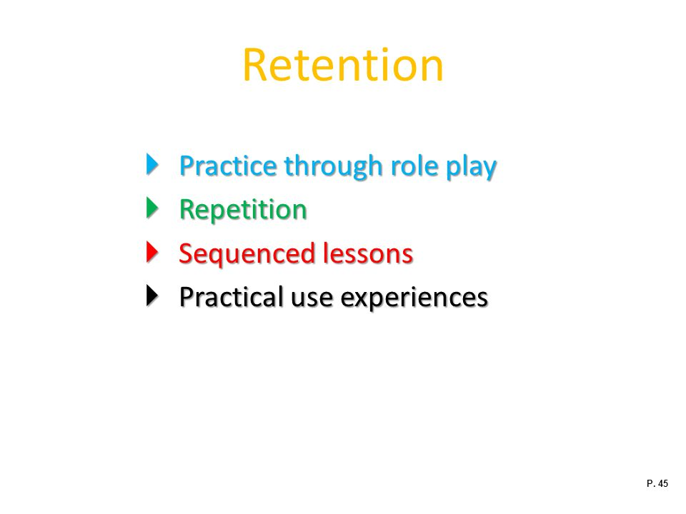 Retention  Practice through role play  Repetition  Sequenced lessons  Practical use experiences P.