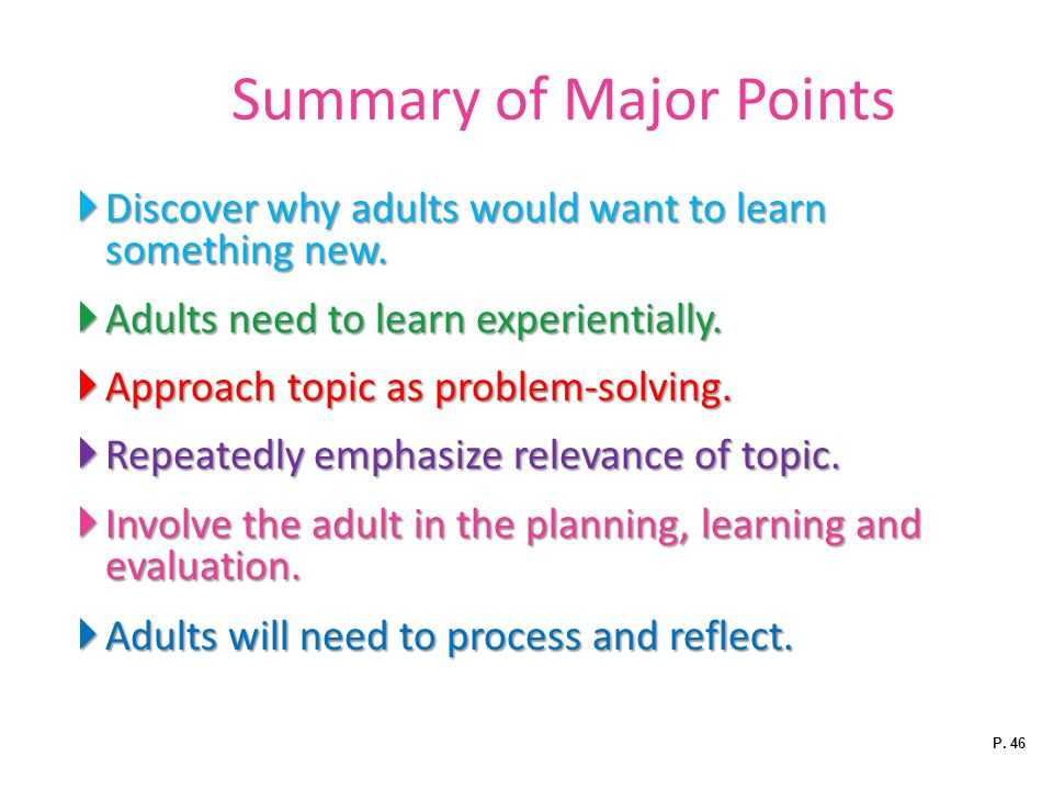 Summary of Major Points  Discover why adults would want to learn something new.