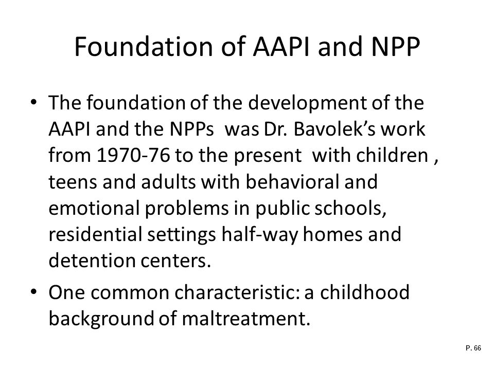 Foundation of AAPI and NPP The foundation of the development of the AAPI and the NPPs was Dr.