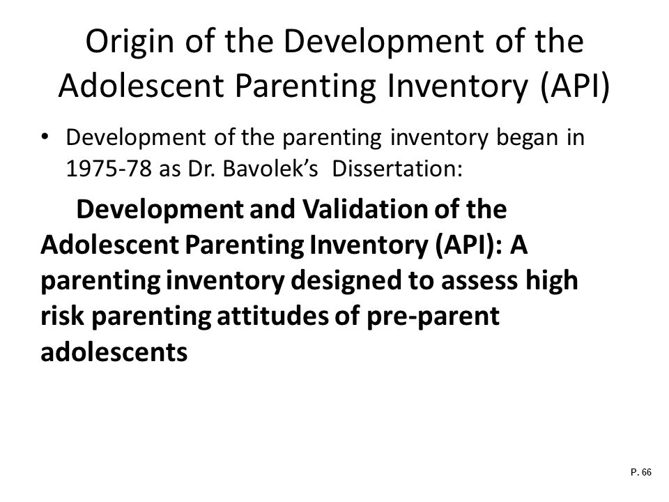 Origin of the Development of the Adolescent Parenting Inventory (API) Development of the parenting inventory began in 1975-78 as Dr.