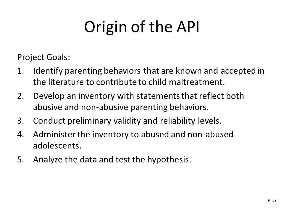 Origin of the API Project Goals: 1.Identify parenting behaviors that are known and accepted in the literature to contribute to child maltreatment.
