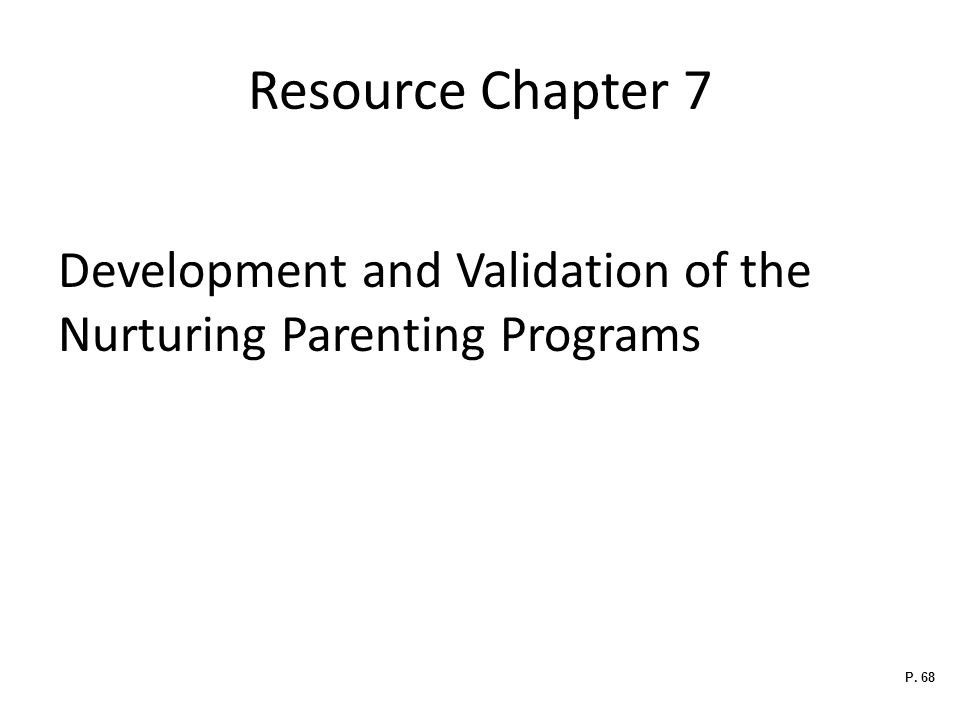 Resource Chapter 7 Development and Validation of the Nurturing Parenting Programs P. 68