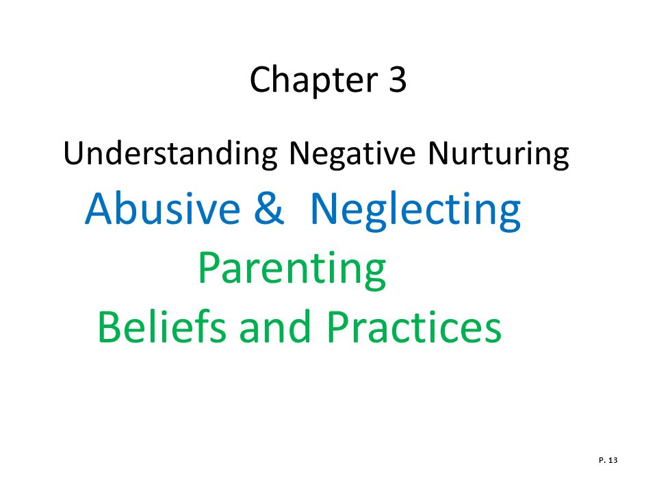 Chapter 3 Understanding Negative Nurturing Abusive & Neglecting Parenting Beliefs and Practices P.
