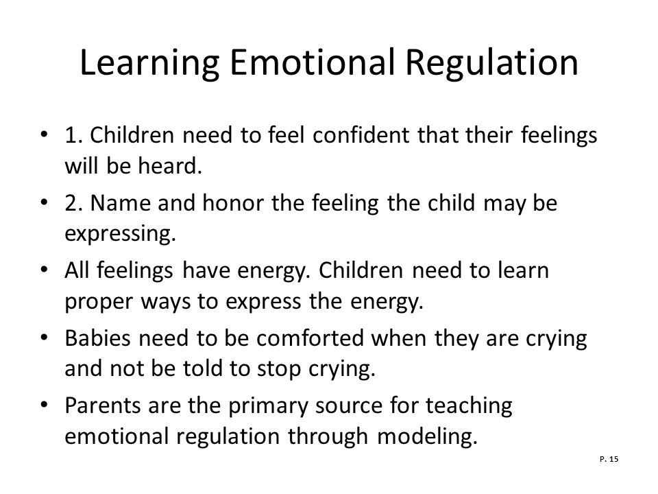 Learning Emotional Regulation 1.Children need to feel confident that their feelings will be heard.