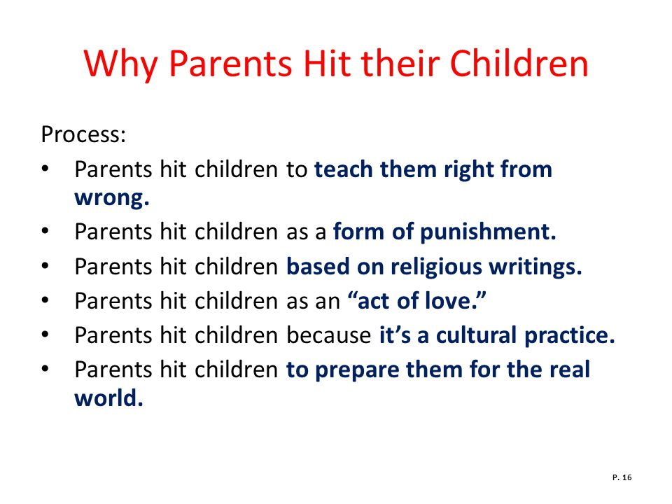 Why Parents Hit their Children Process: Parents hit children to teach them right from wrong.