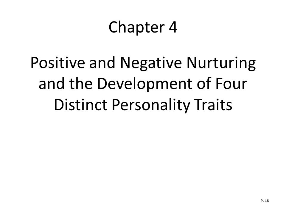 Chapter 4 Positive and Negative Nurturing and the Development of Four Distinct Personality Traits P.