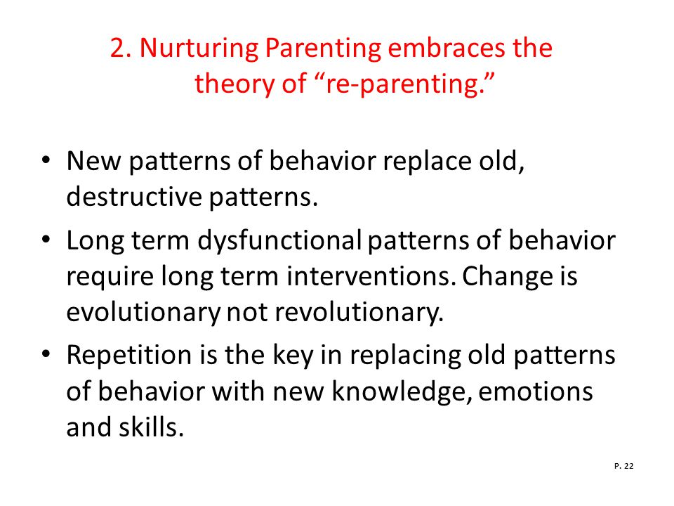 """2. Nurturing Parenting embraces the theory of """"re-parenting."""" New patterns of behavior replace old, destructive patterns. Long term dysfunctional patt"""