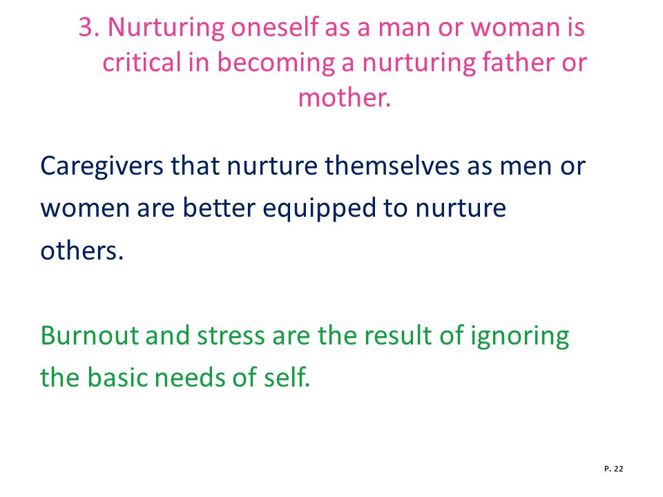 3.Nurturing oneself as a man or woman is critical in becoming a nurturing father or mother.