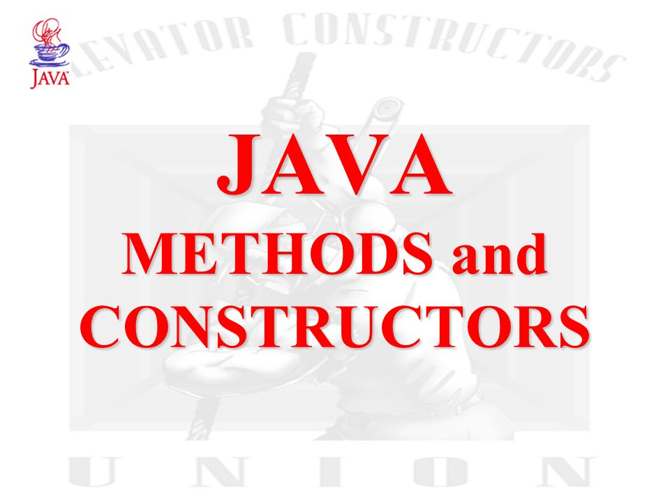 JAVA METHODS and CONSTRUCTORS