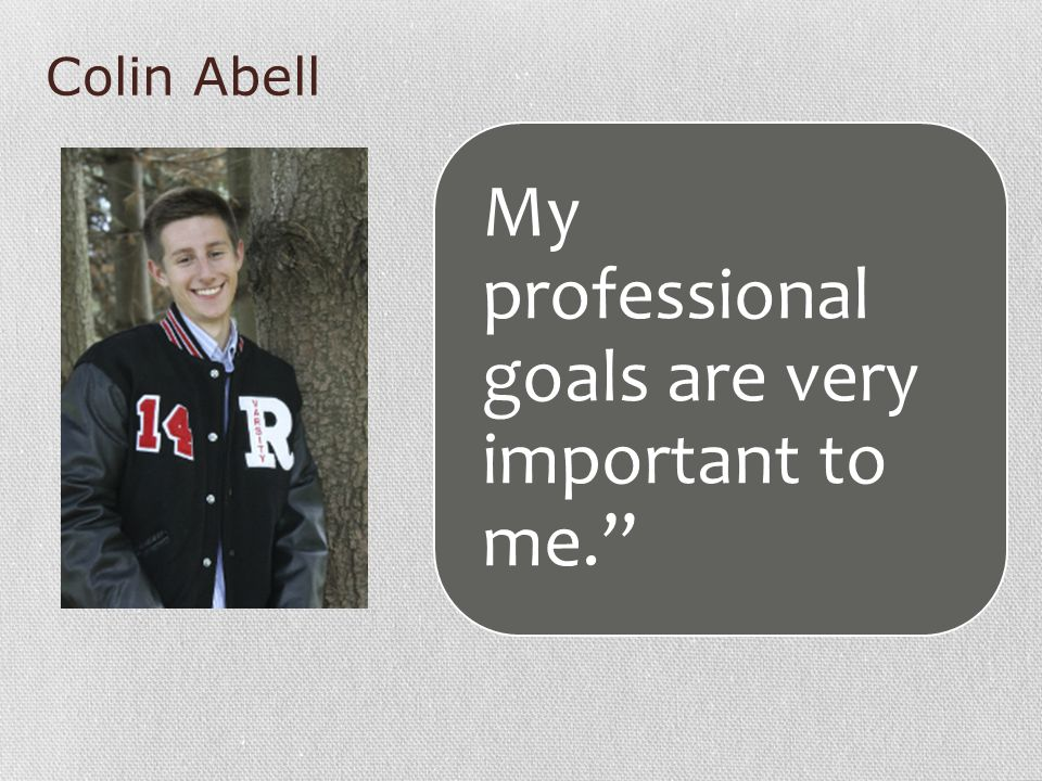 Colin Abell My professional goals are very important to me.