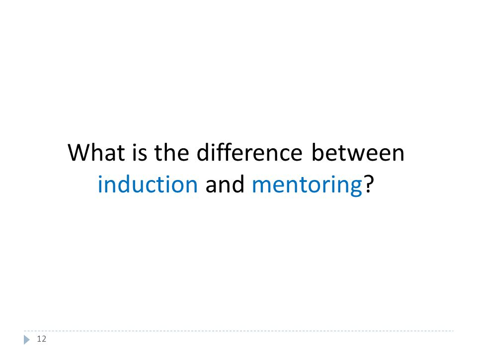 12 What is the difference between induction and mentoring