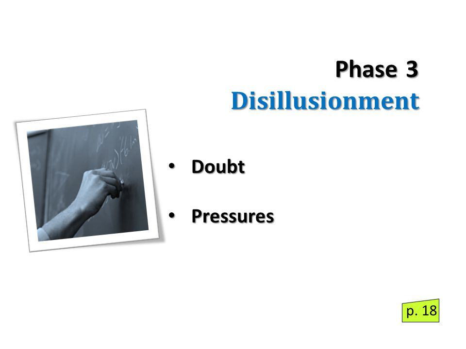 Phase 3 Disillusionment Doubt Doubt Pressures Pressures p. 18