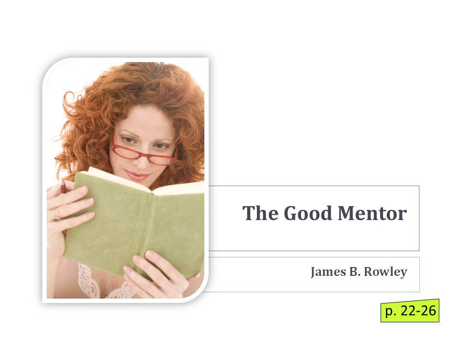 The Good Mentor James B. Rowley p. 22-26