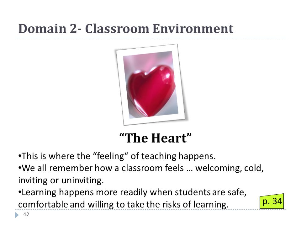 Domain 2- Classroom Environment 42 This is where the feeling of teaching happens.