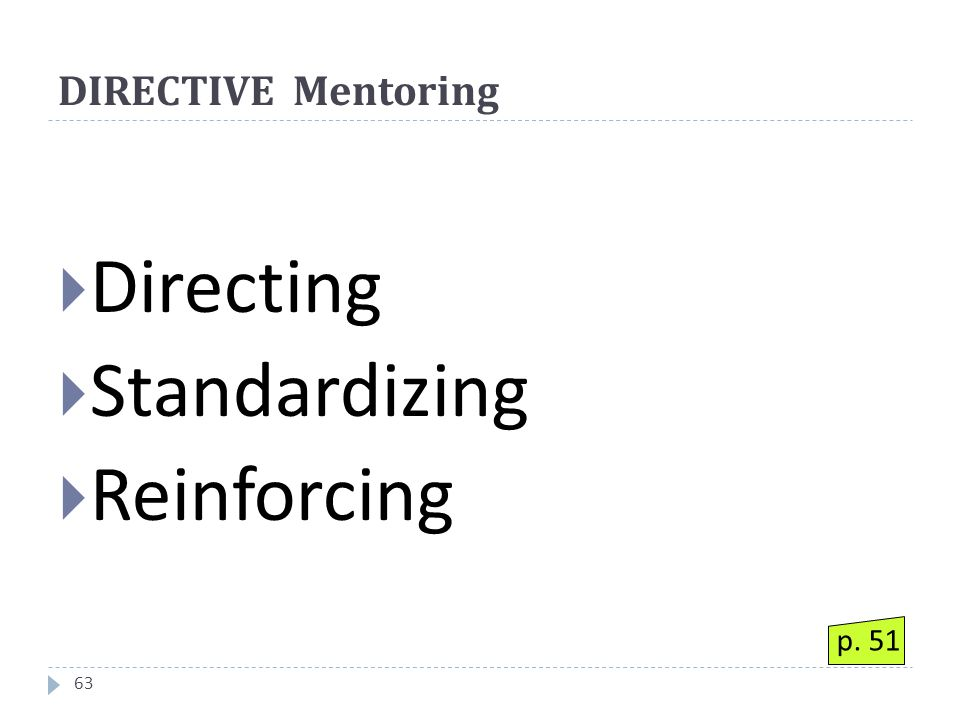 DIRECTIVE Mentoring 63  Directing  Standardizing  Reinforcing p. 51