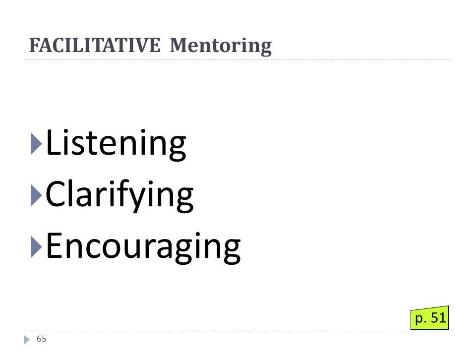 FACILITATIVE Mentoring 65  Listening  Clarifying  Encouraging p. 51