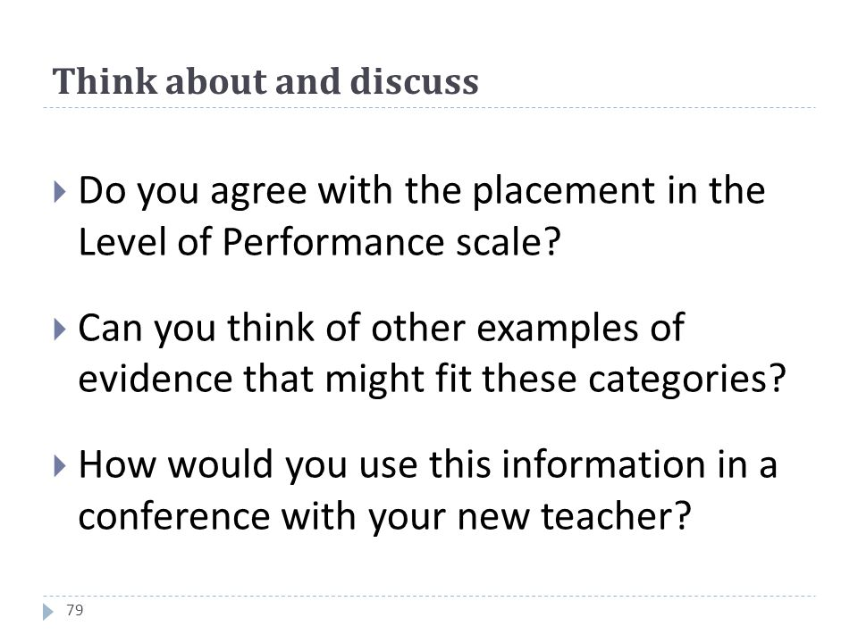 Think about and discuss 79  Do you agree with the placement in the Level of Performance scale.