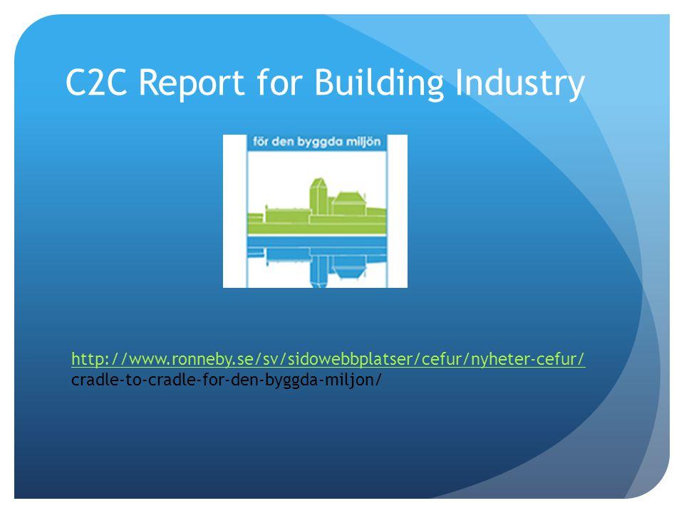 C2C Report for Building Industry http://www.ronneby.se/sv/sidowebbplatser/cefur/nyheter-cefur/ cradle-to-cradle-for-den-byggda-miljon/