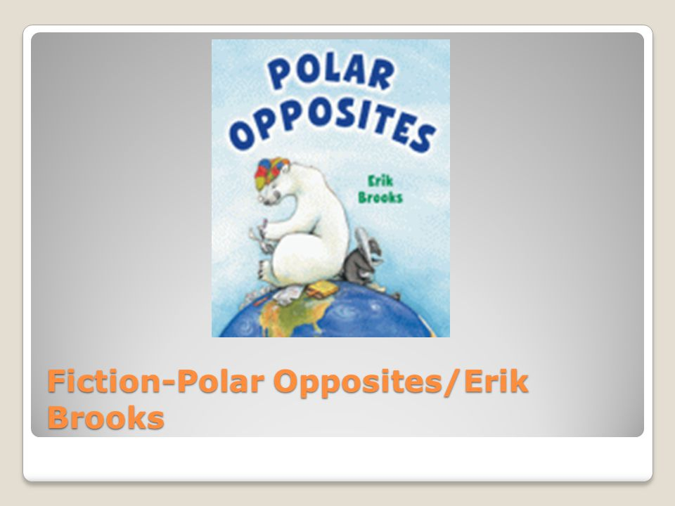 Fiction-Polar Opposites/Erik Brooks