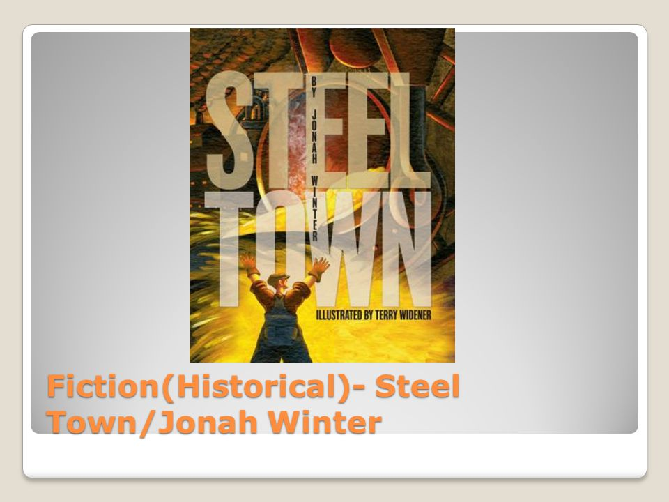 Fiction(Historical)- Steel Town/Jonah Winter