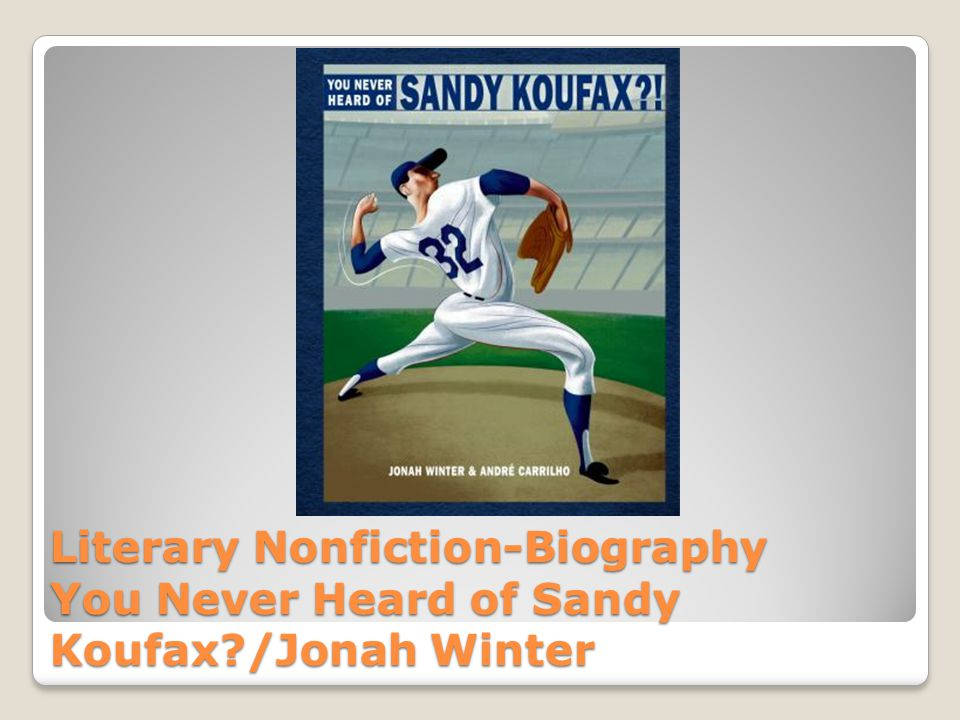 Literary Nonfiction-Biography You Never Heard of Sandy Koufax /Jonah Winter
