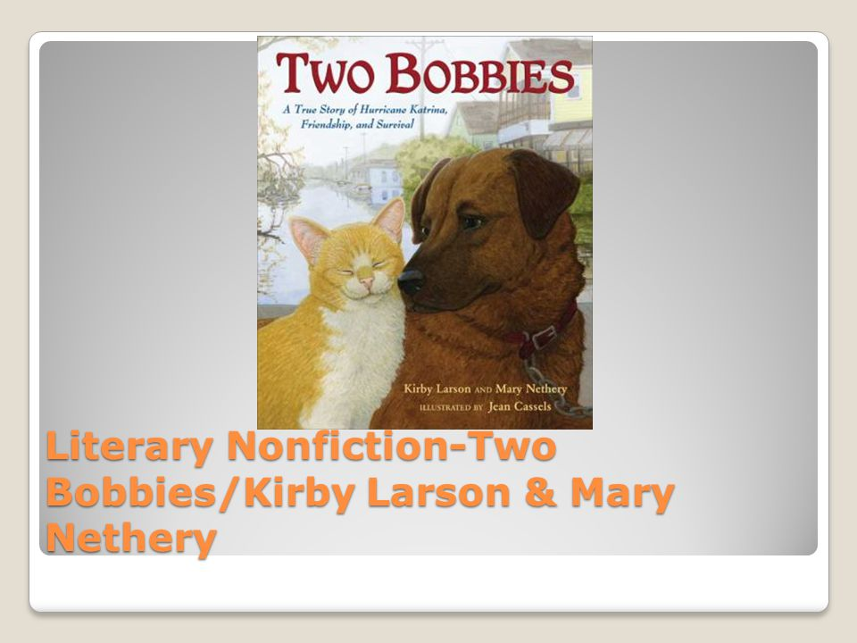 Literary Nonfiction-Two Bobbies/Kirby Larson & Mary Nethery