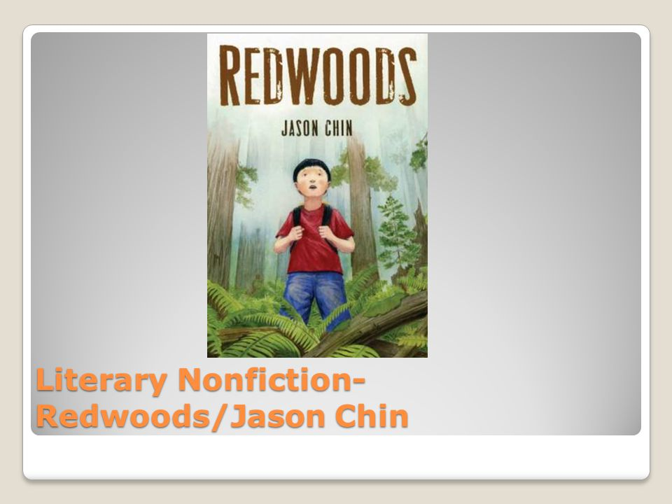 Literary Nonfiction- Redwoods/Jason Chin