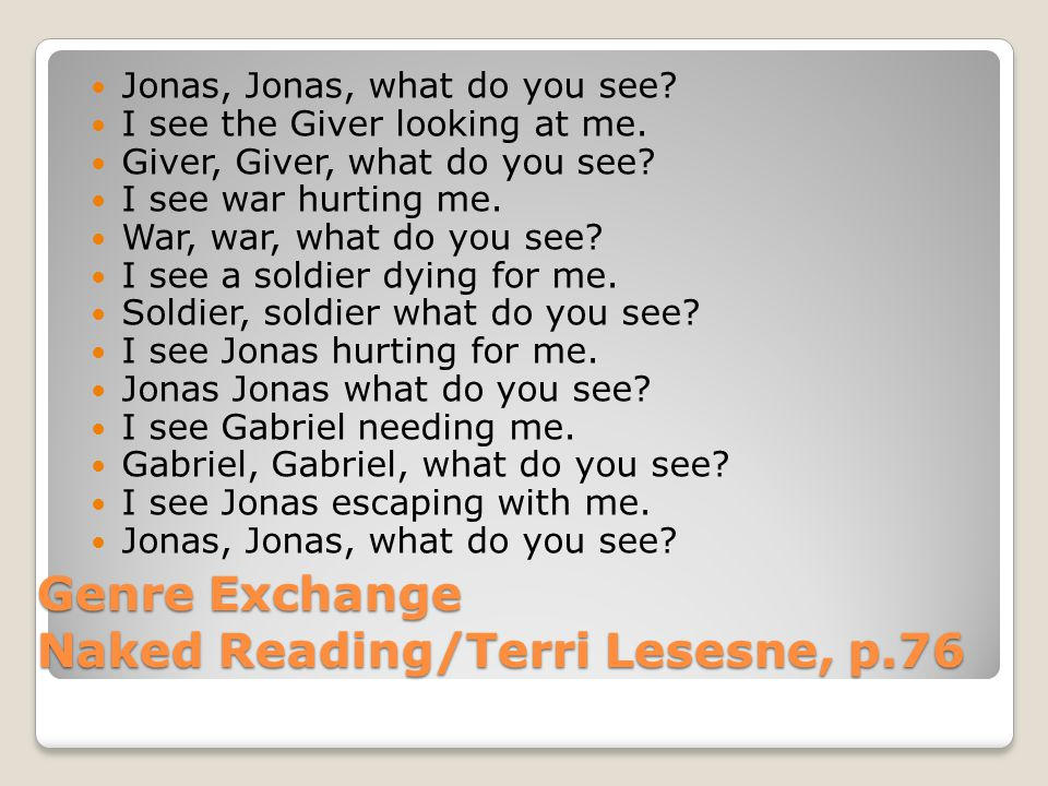 Genre Exchange Naked Reading/Terri Lesesne, p.76 Jonas, Jonas, what do you see.
