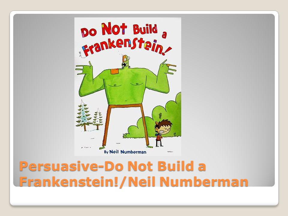 Persuasive-Do Not Build a Frankenstein!/Neil Numberman