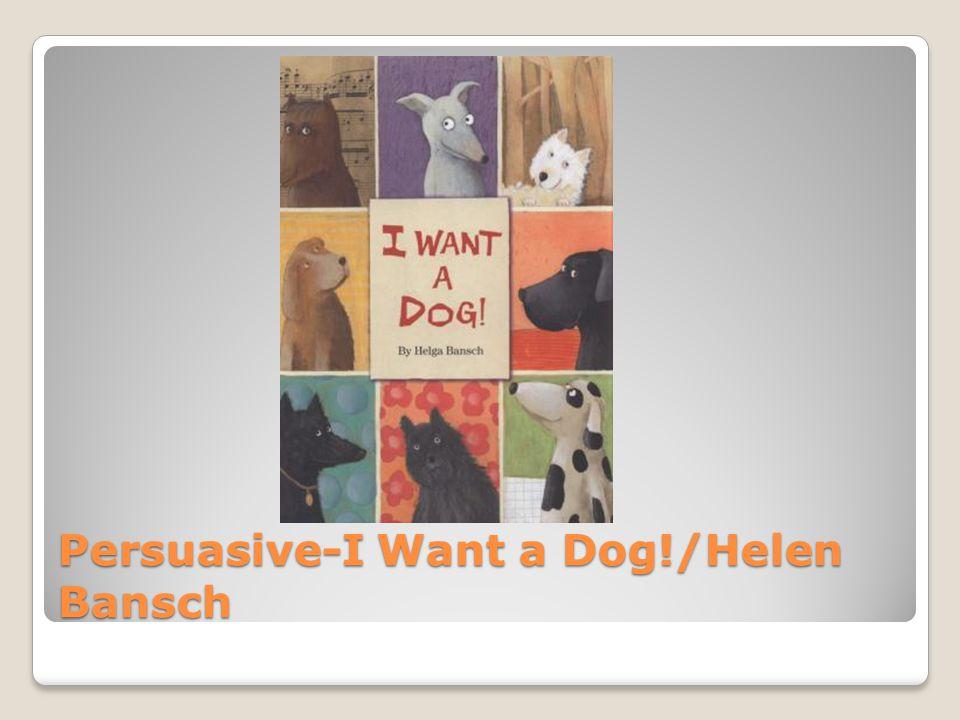 Persuasive-I Want a Dog!/Helen Bansch