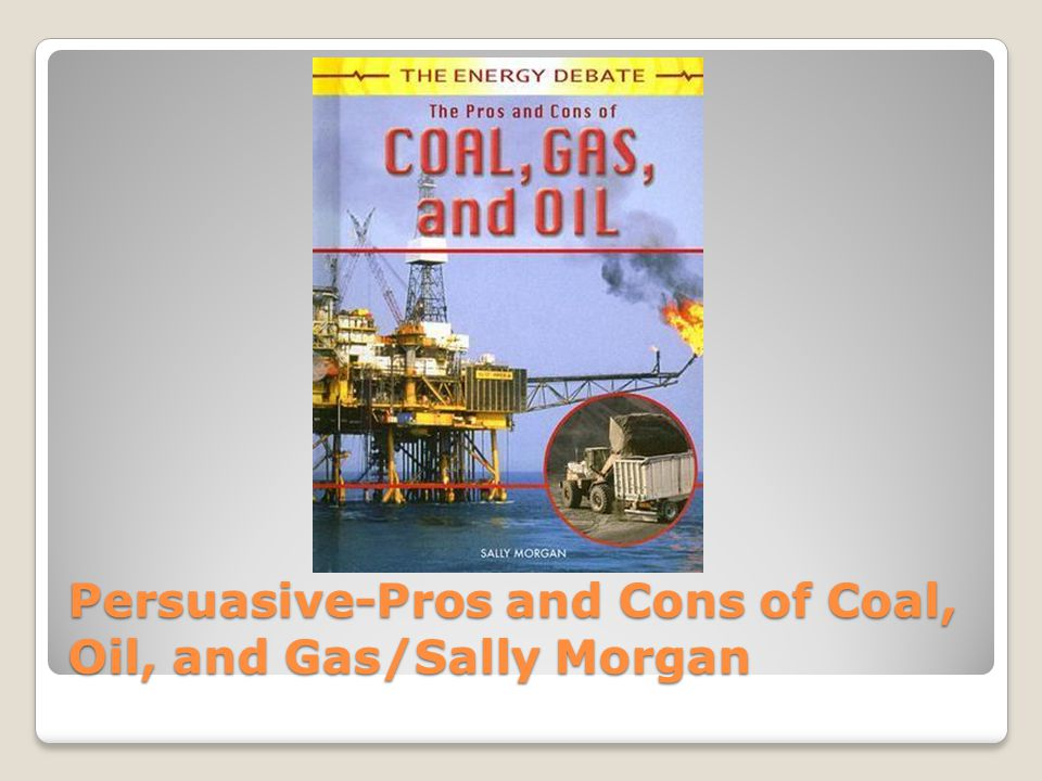 Persuasive-Pros and Cons of Coal, Oil, and Gas/Sally Morgan