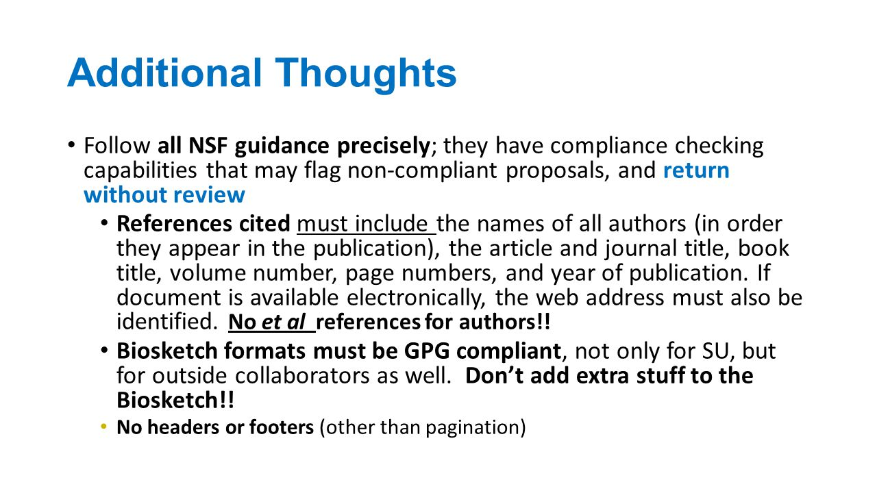 Additional Thoughts Follow all NSF guidance precisely; they have compliance checking capabilities that may flag non-compliant proposals, and return without review References cited must include the names of all authors (in order they appear in the publication), the article and journal title, book title, volume number, page numbers, and year of publication.