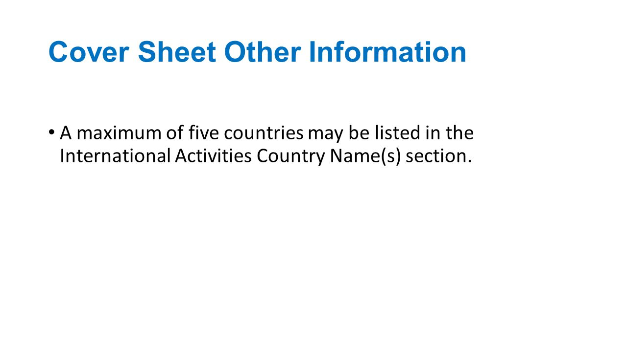 Cover Sheet Other Information A maximum of five countries may be listed in the International Activities Country Name(s) section.