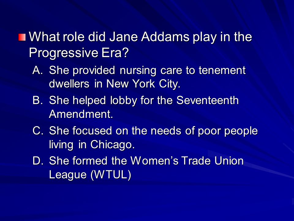 What role did Jane Addams play in the Progressive Era.