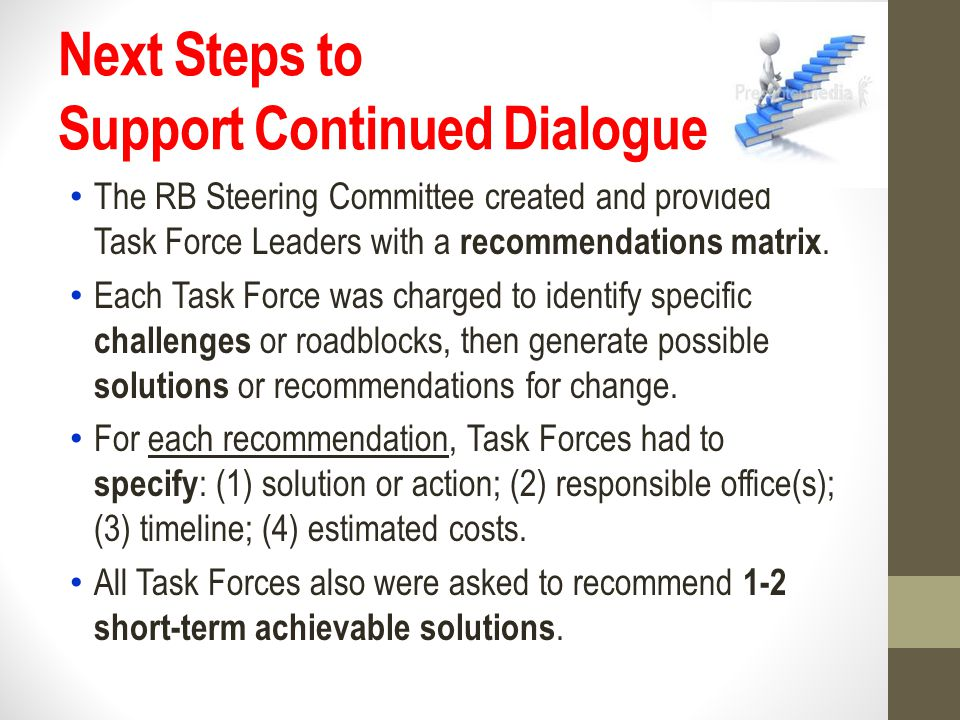 Next Steps to Support Continued Dialogue The RB Steering Committee created and provided Task Force Leaders with a recommendations matrix.