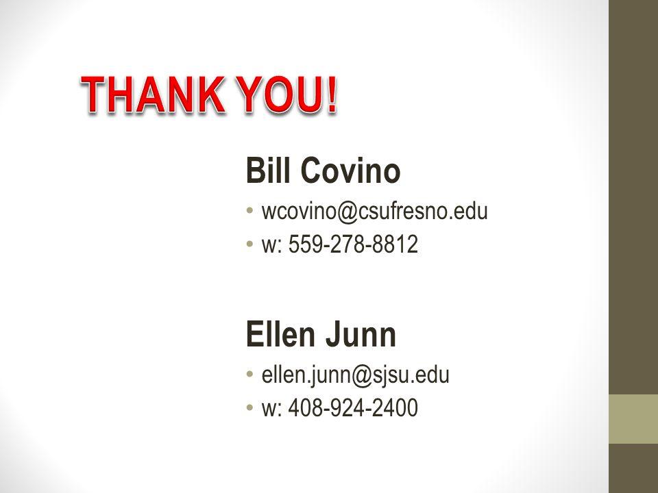 Bill Covino wcovino@csufresno.edu w: 559-278-8812 Ellen Junn ellen.junn@sjsu.edu w: 408-924-2400