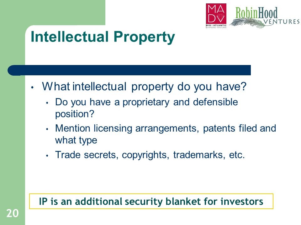 Intellectual Property What intellectual property do you have? Do you have a proprietary and defensible position? Mention licensing arrangements, paten