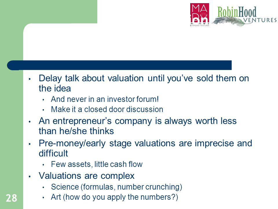Delay talk about valuation until you've sold them on the idea And never in an investor forum! Make it a closed door discussion An entrepreneur's compa