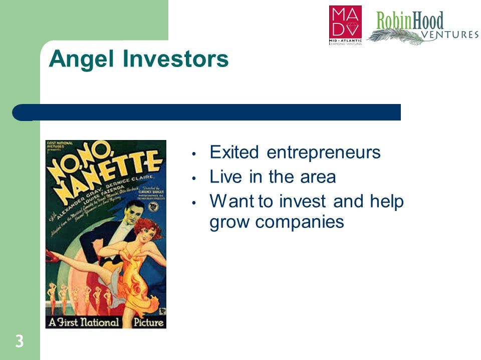 Angel Investors Exited entrepreneurs Live in the area Want to invest and help grow companies 3