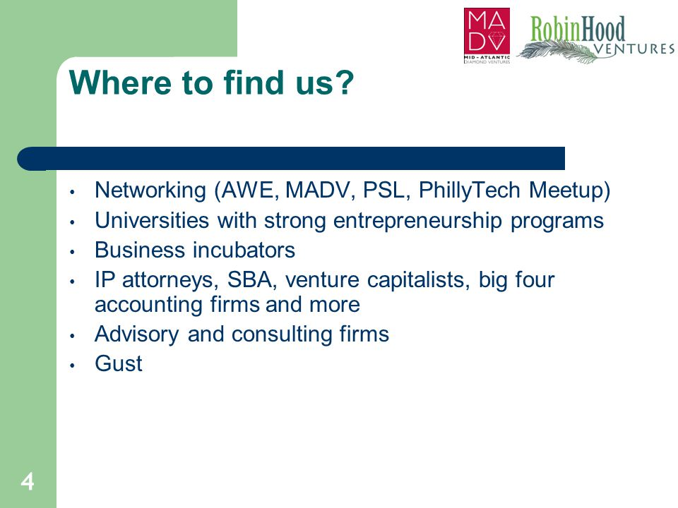 Where to find us? Networking (AWE, MADV, PSL, PhillyTech Meetup) Universities with strong entrepreneurship programs Business incubators IP attorneys,