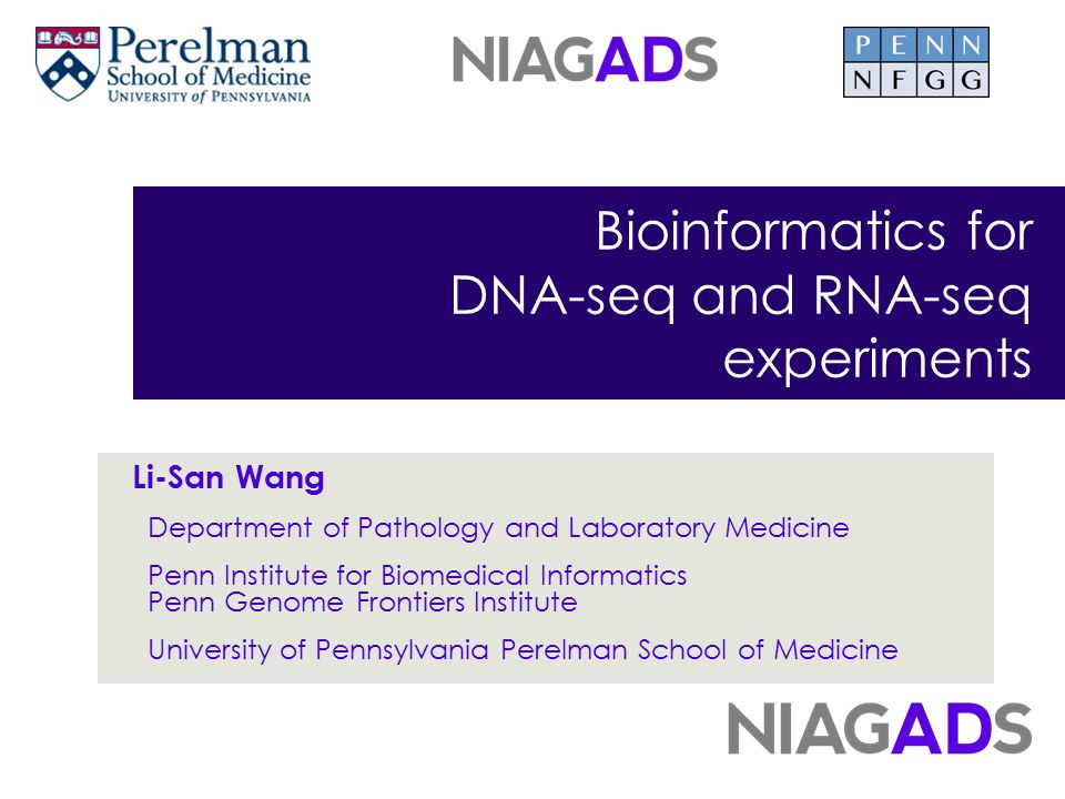 Bioinformatics for DNA-seq and RNA-seq experiments Li-San Wang Department of Pathology and Laboratory Medicine Penn Institute for Biomedical Informati
