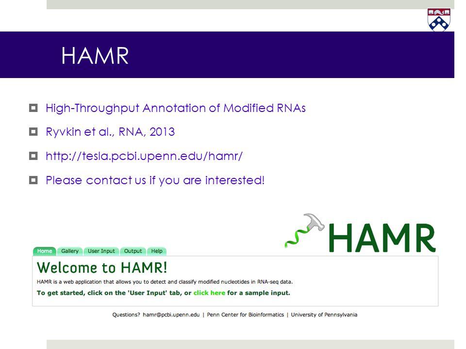 HAMR  High-Throughput Annotation of Modified RNAs  Ryvkin et al., RNA, 2013  http://tesla.pcbi.upenn.edu/hamr/  Please contact us if you are inter