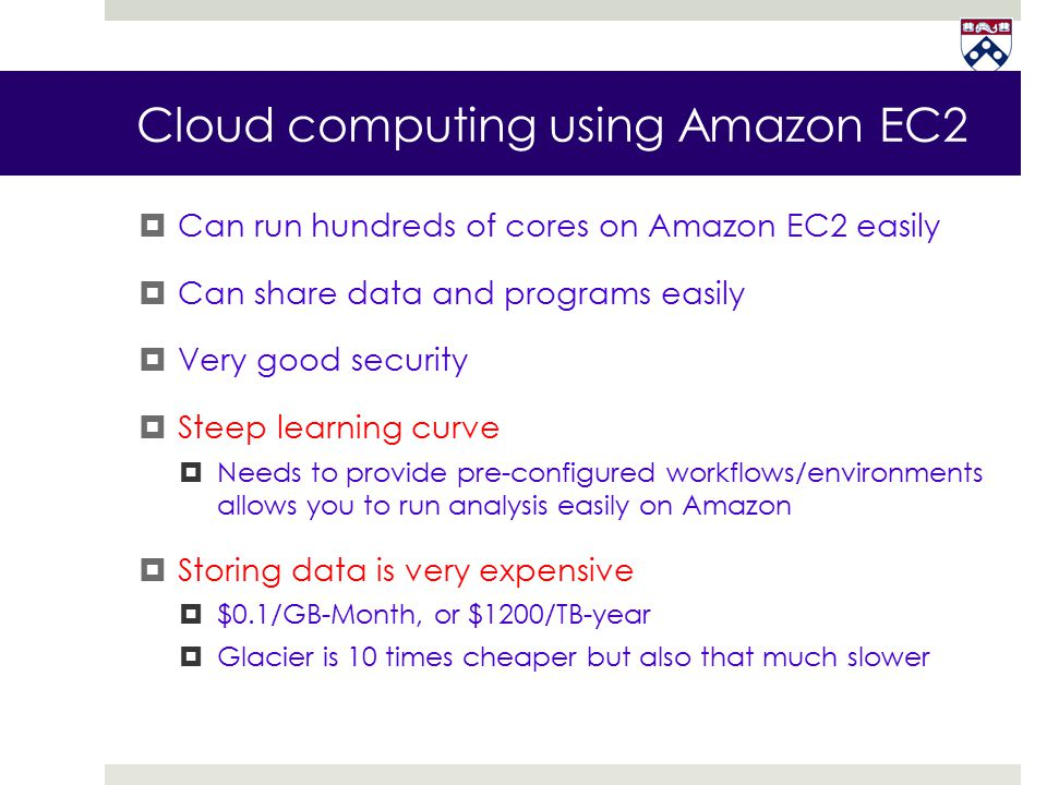 Cloud computing using Amazon EC2  Can run hundreds of cores on Amazon EC2 easily  Can share data and programs easily  Very good security  Steep le