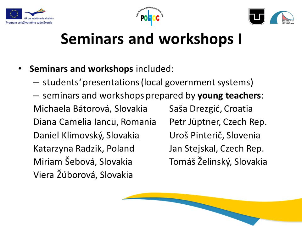 Seminars and workshops I Seminars and workshops included: – students' presentations (local government systems) – seminars and workshops prepared by yo