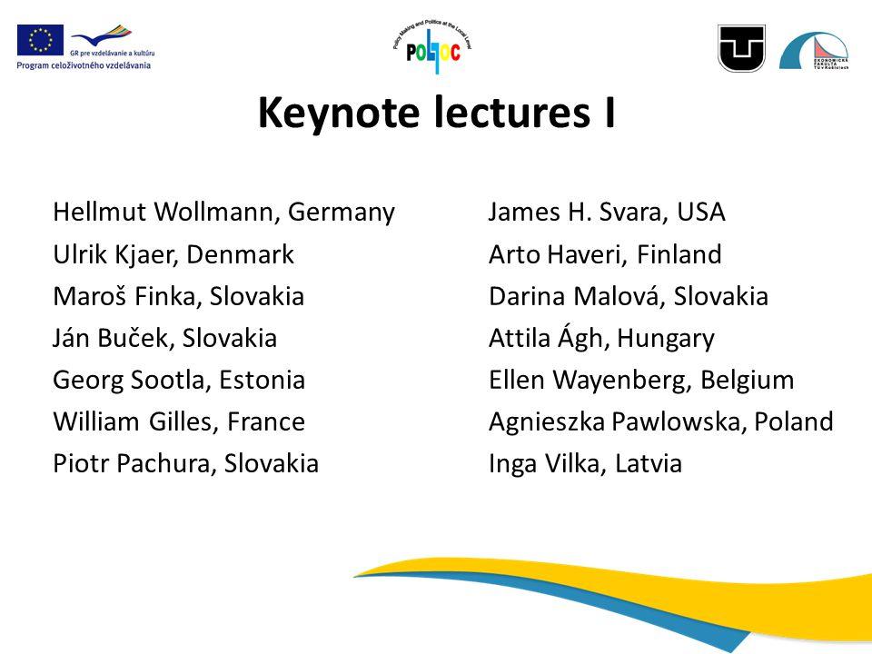 Keynote lectures I Hellmut Wollmann, GermanyJames H. Svara, USA Ulrik Kjaer, DenmarkArto Haveri, Finland Maroš Finka, SlovakiaDarina Malová, Slovakia
